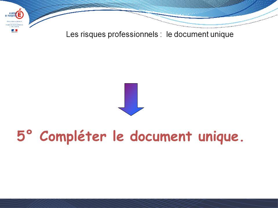 5° Compléter le document unique.
