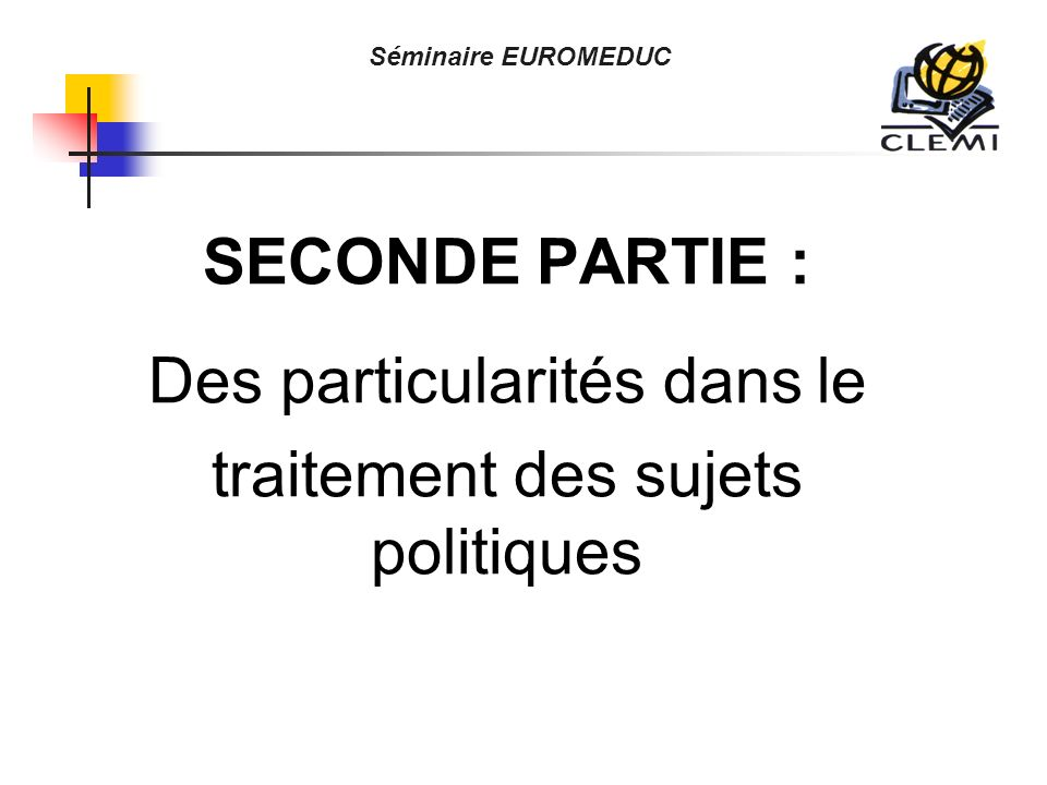 Séminaire EUROMEDUC SECONDE PARTIE : Des particularités dans le traitement des sujets politiques