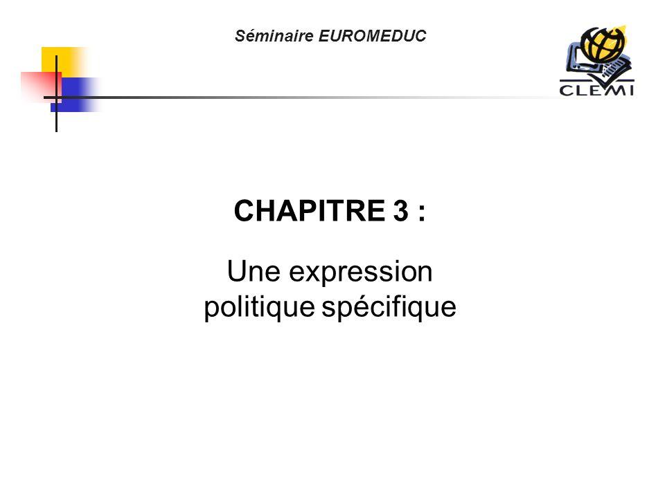 Séminaire EUROMEDUC CHAPITRE 3 : Une expression politique spécifique