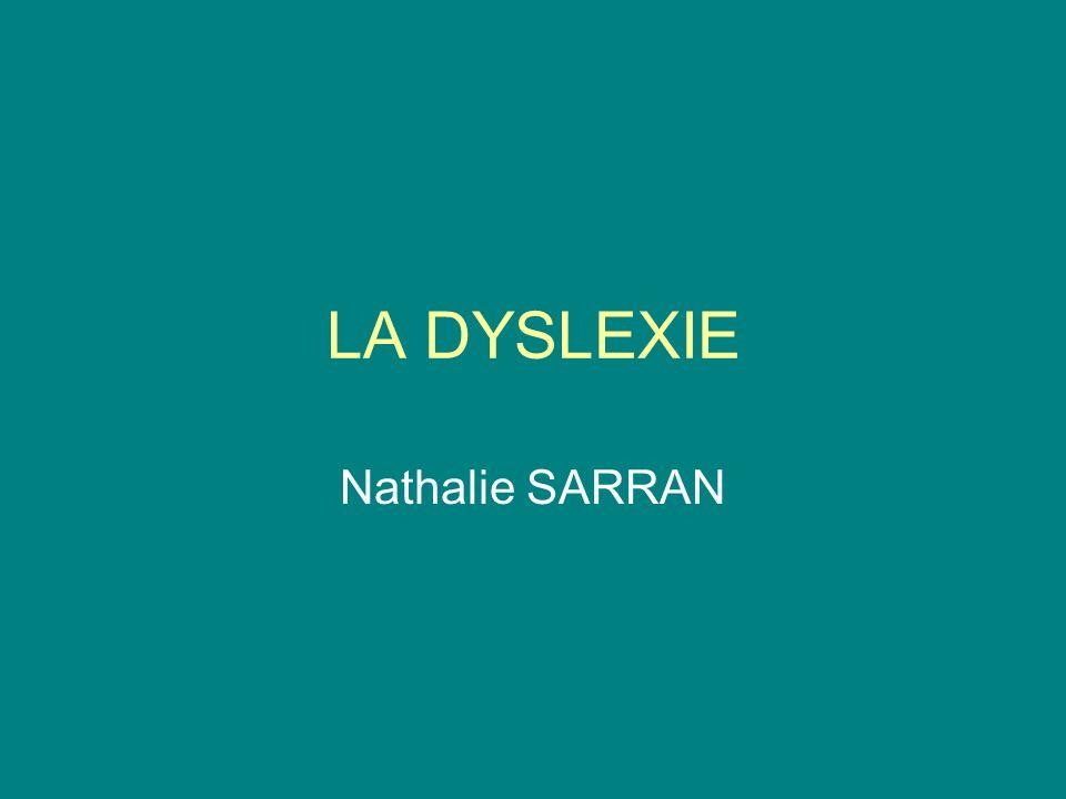 LA DYSLEXIE Nathalie SARRAN