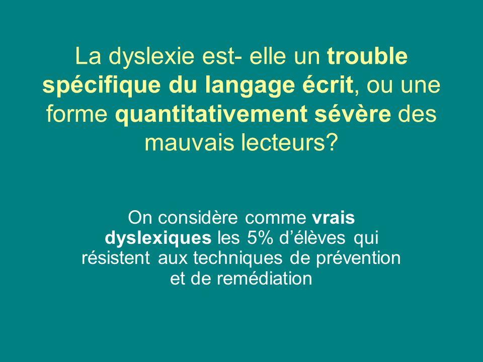 La dyslexie est- elle un trouble spécifique du langage écrit, ou une forme quantitativement sévère des mauvais lecteurs
