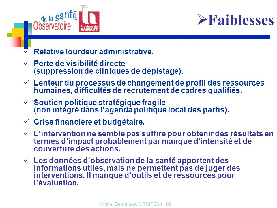Faiblesses Relative lourdeur administrative.