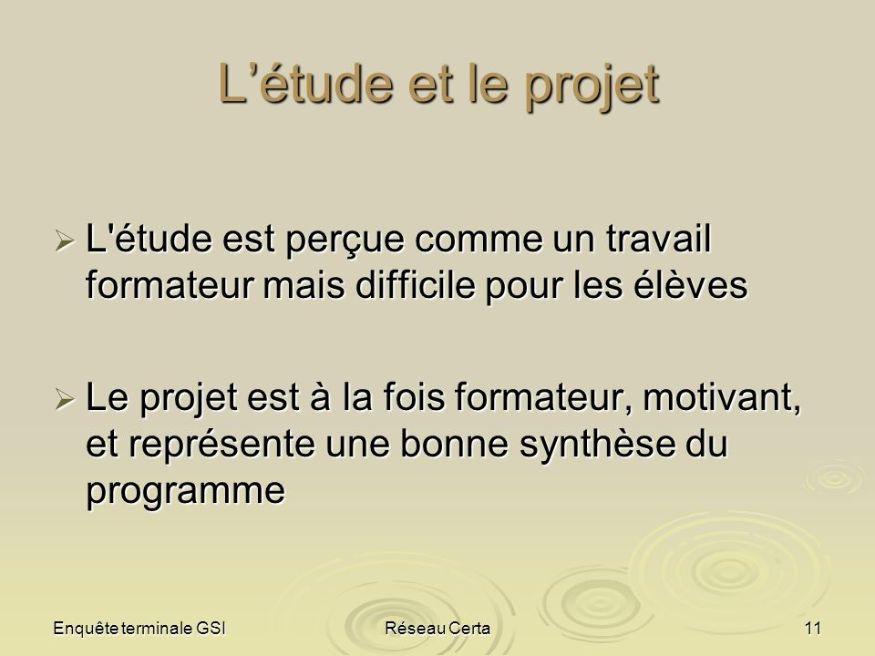 L'étude et le projet L étude est perçue comme un travail formateur mais difficile pour les élèves.