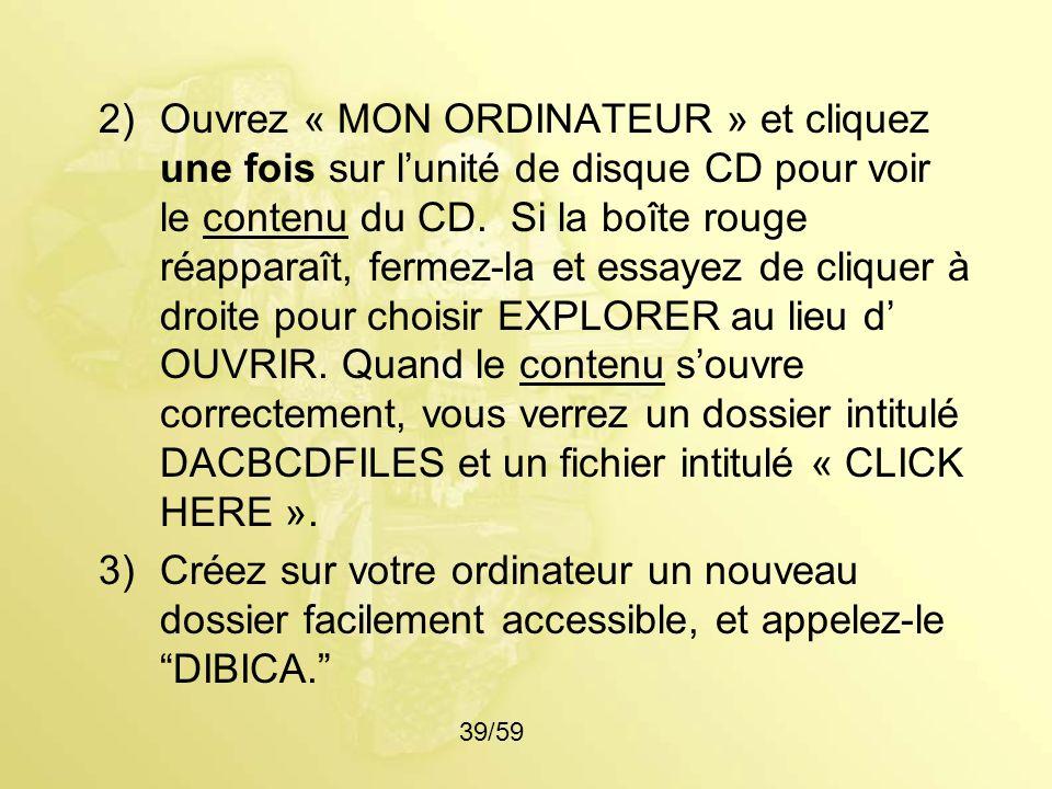 Ouvrez « MON ORDINATEUR » et cliquez une fois sur l'unité de disque CD pour voir le contenu du CD. Si la boîte rouge réapparaît, fermez-la et essayez de cliquer à droite pour choisir EXPLORER au lieu d' OUVRIR. Quand le contenu s'ouvre correctement, vous verrez un dossier intitulé DACBCDFILES et un fichier intitulé « CLICK HERE ».