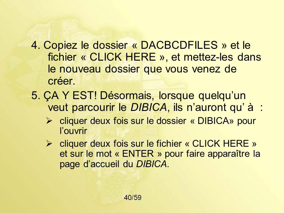 4. Copiez le dossier « DACBCDFILES » et le fichier « CLICK HERE », et mettez-les dans le nouveau dossier que vous venez de créer.