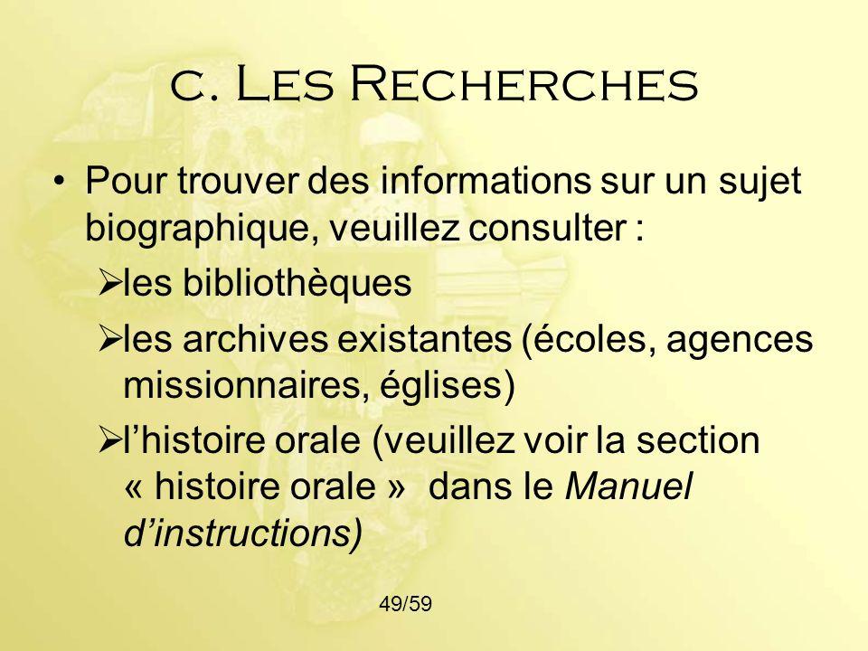 c. Les RecherchesPour trouver des informations sur un sujet biographique, veuillez consulter : les bibliothèques.