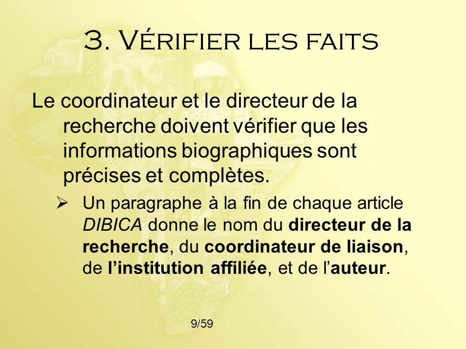 3. Vérifier les faits Le coordinateur et le directeur de la recherche doivent vérifier que les informations biographiques sont précises et complètes.