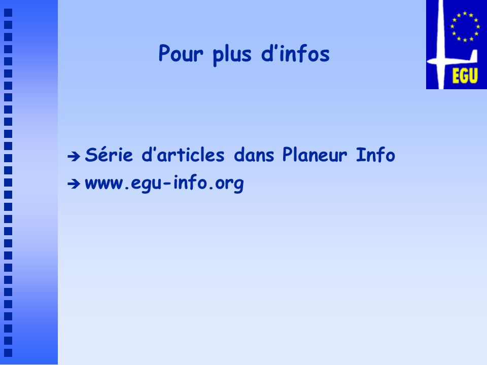 Pour plus d'infos Série d'articles dans Planeur Info www.egu-info.org