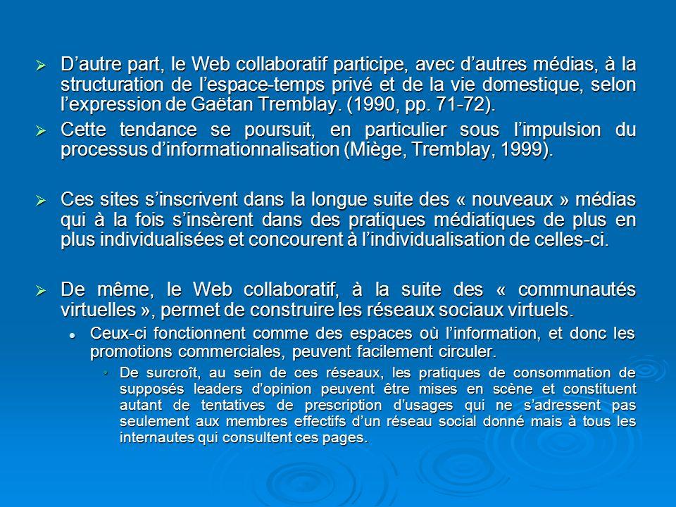 D'autre part, le Web collaboratif participe, avec d'autres médias, à la structuration de l'espace-temps privé et de la vie domestique, selon l'expression de Gaëtan Tremblay. (1990, pp. 71-72).