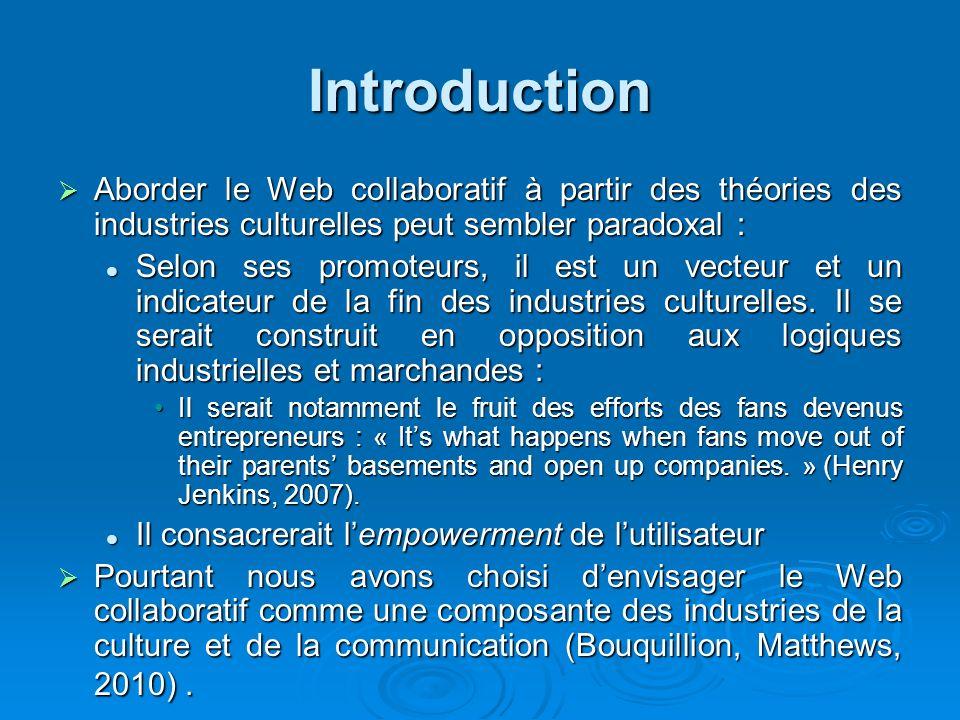 Introduction Aborder le Web collaboratif à partir des théories des industries culturelles peut sembler paradoxal :