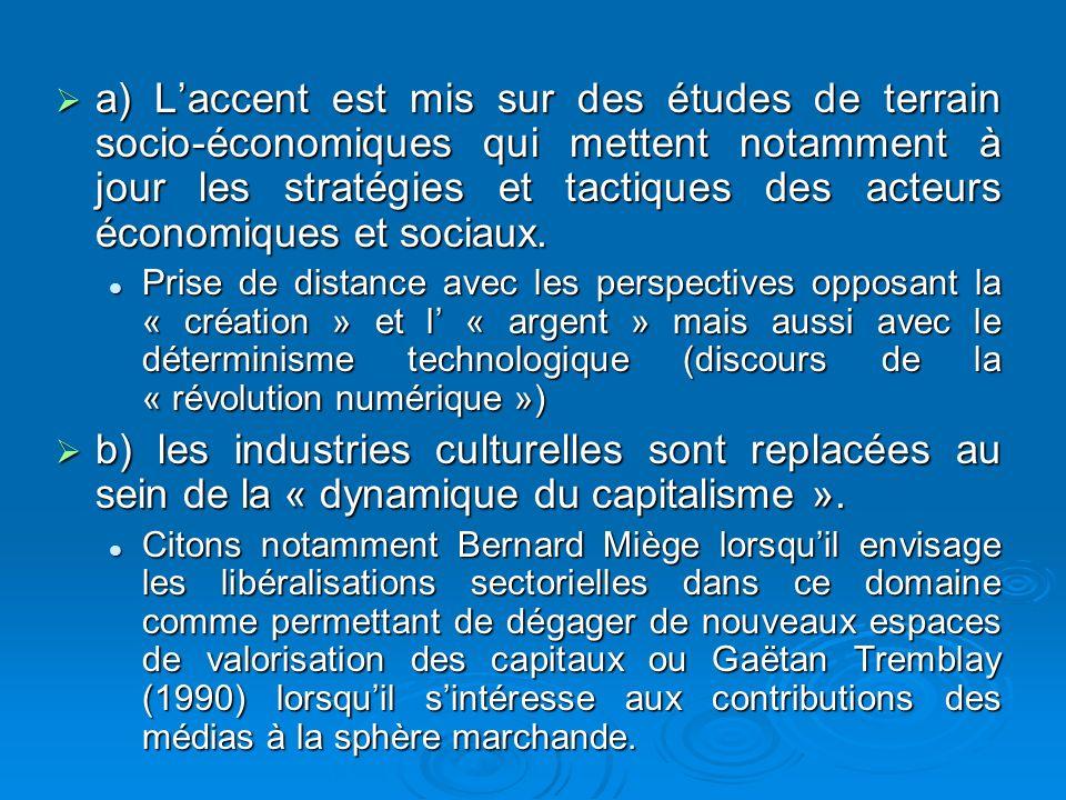 a) L'accent est mis sur des études de terrain socio-économiques qui mettent notamment à jour les stratégies et tactiques des acteurs économiques et sociaux.
