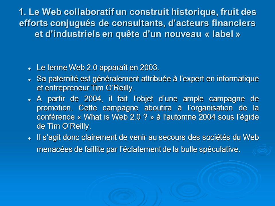 1. Le Web collaboratif un construit historique, fruit des efforts conjugués de consultants, d'acteurs financiers et d'industriels en quête d'un nouveau « label »