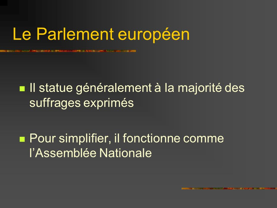 Le Parlement européenIl statue généralement à la majorité des suffrages exprimés.