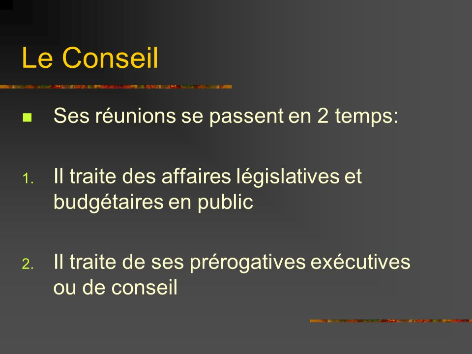 Le Conseil Ses réunions se passent en 2 temps: