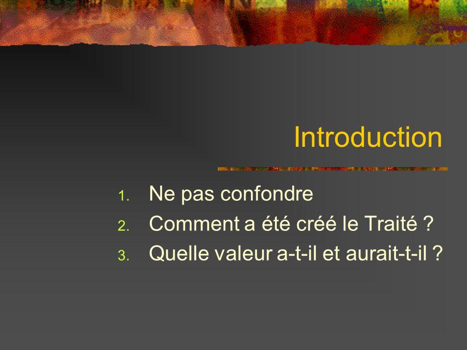 Introduction Ne pas confondre Comment a été créé le Traité