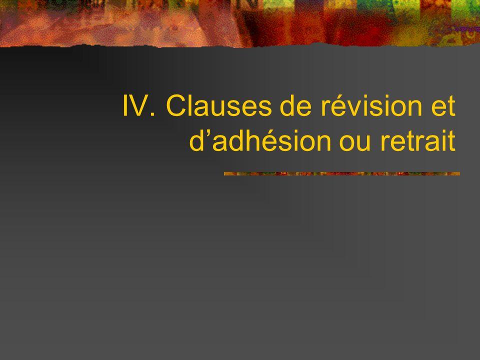 IV. Clauses de révision et d'adhésion ou retrait