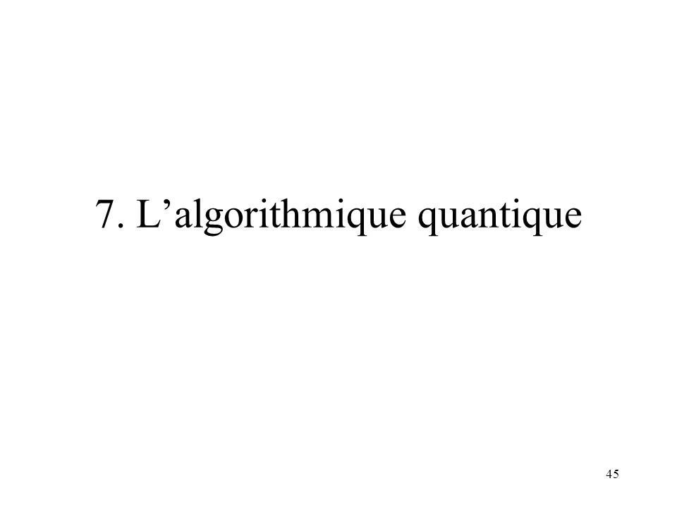 7. L'algorithmique quantique