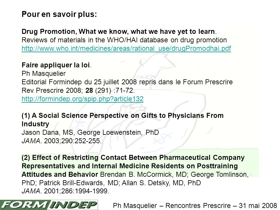 Pour en savoir plus:Drug Promotion, What we know, what we have yet to learn. Reviews of materials in the WHO/HAI database on drug promotion.