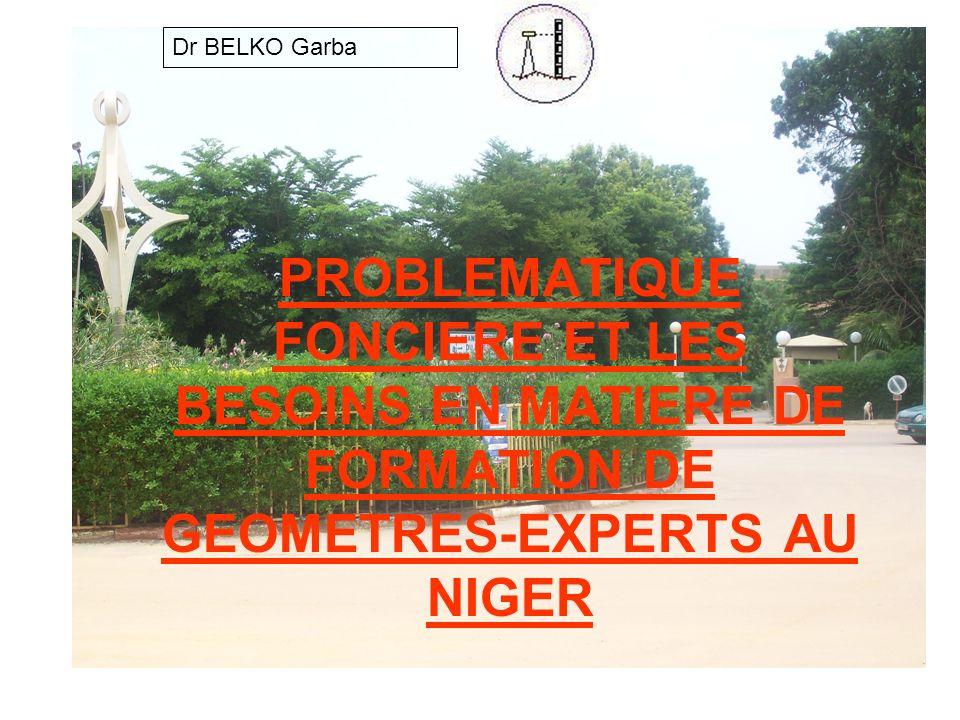 Dr BELKO Garba PROBLEMATIQUE FONCIERE ET LES BESOINS EN MATIERE DE FORMATION DE GEOMETRES-EXPERTS AU NIGER.