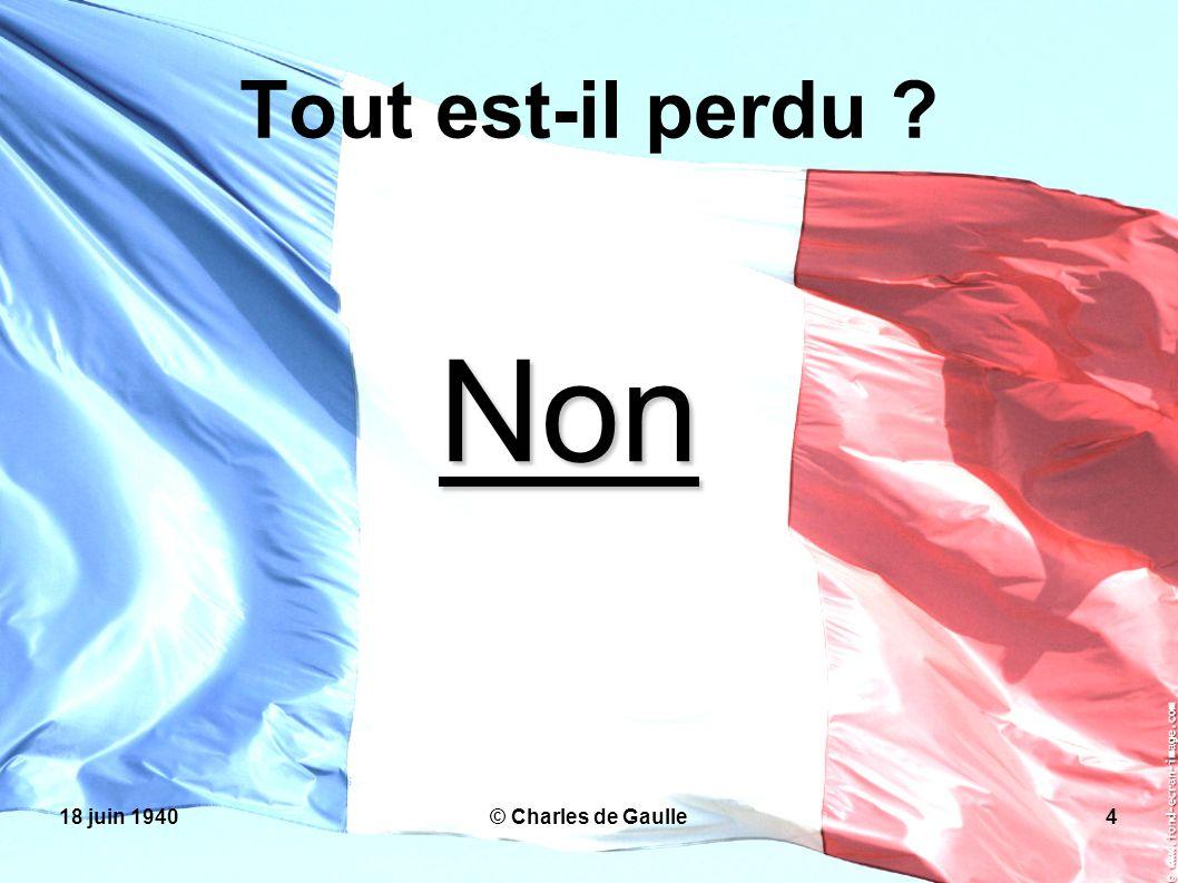 Tout est-il perdu Non 18 juin 1940 © Charles de Gaulle