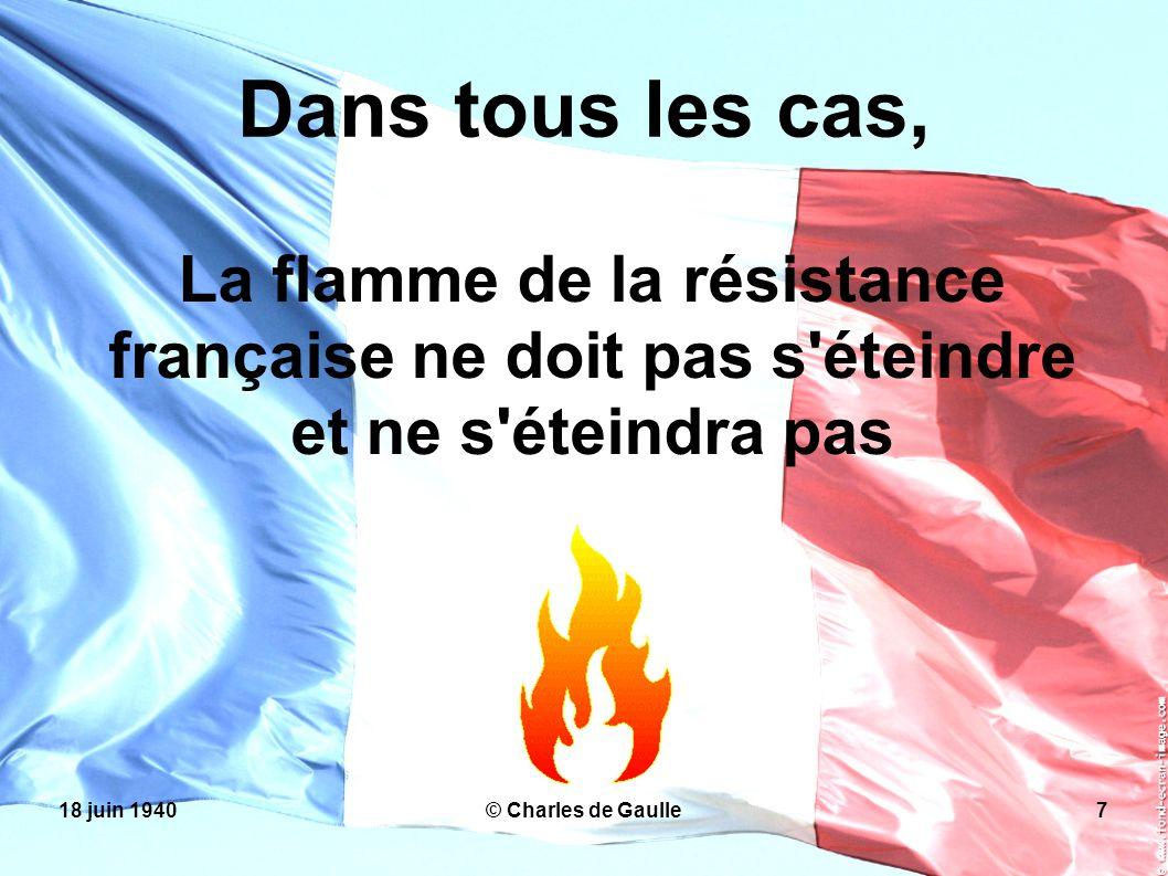 Dans tous les cas, La flamme de la résistance française ne doit pas s éteindre et ne s éteindra pas.
