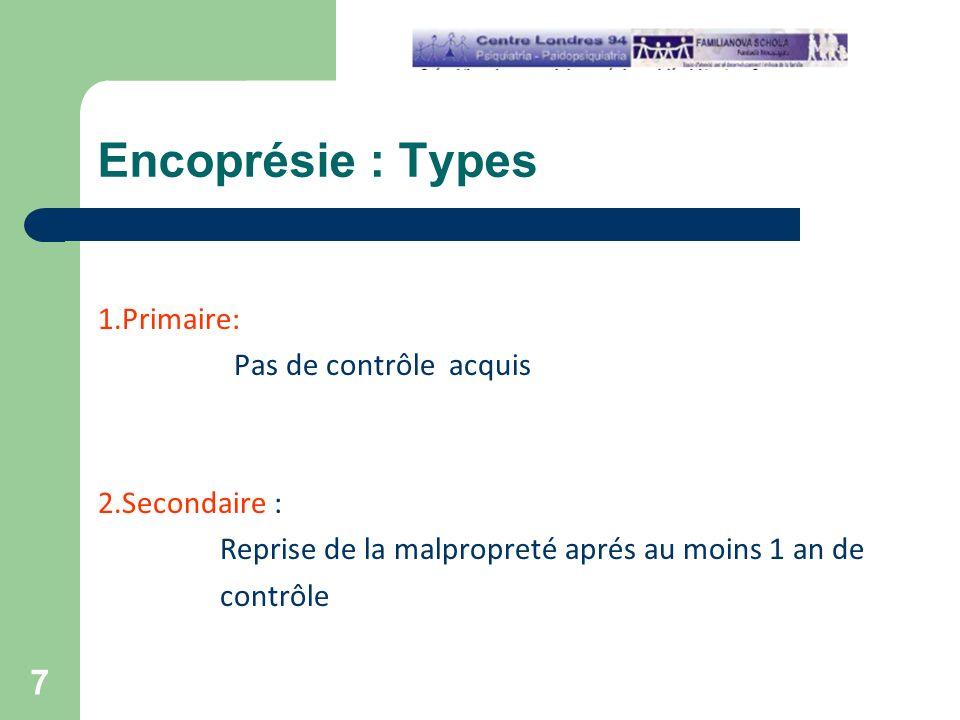 Encoprésie : Types 1.Primaire: Pas de contrôle acquis 2.Secondaire : Reprise de la malpropreté aprés au moins 1 an de contrôle