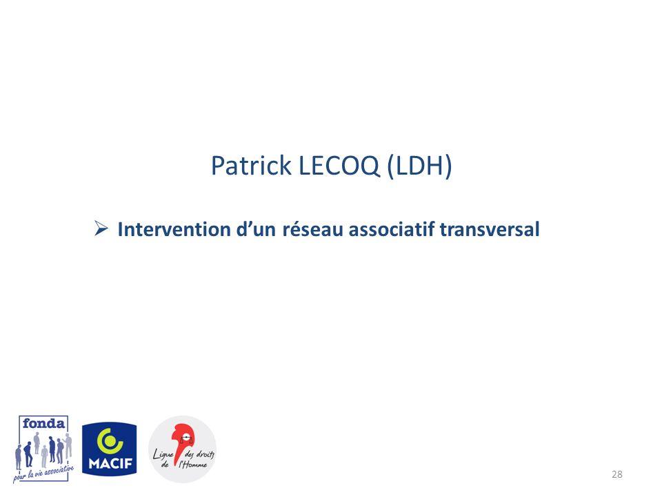 Patrick LECOQ (LDH) Intervention d'un réseau associatif transversal 28