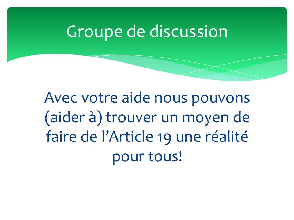 Groupe de discussion Avec votre aide nous pouvons (aider à) trouver un moyen de faire de l'Article 19 une réalité pour tous!
