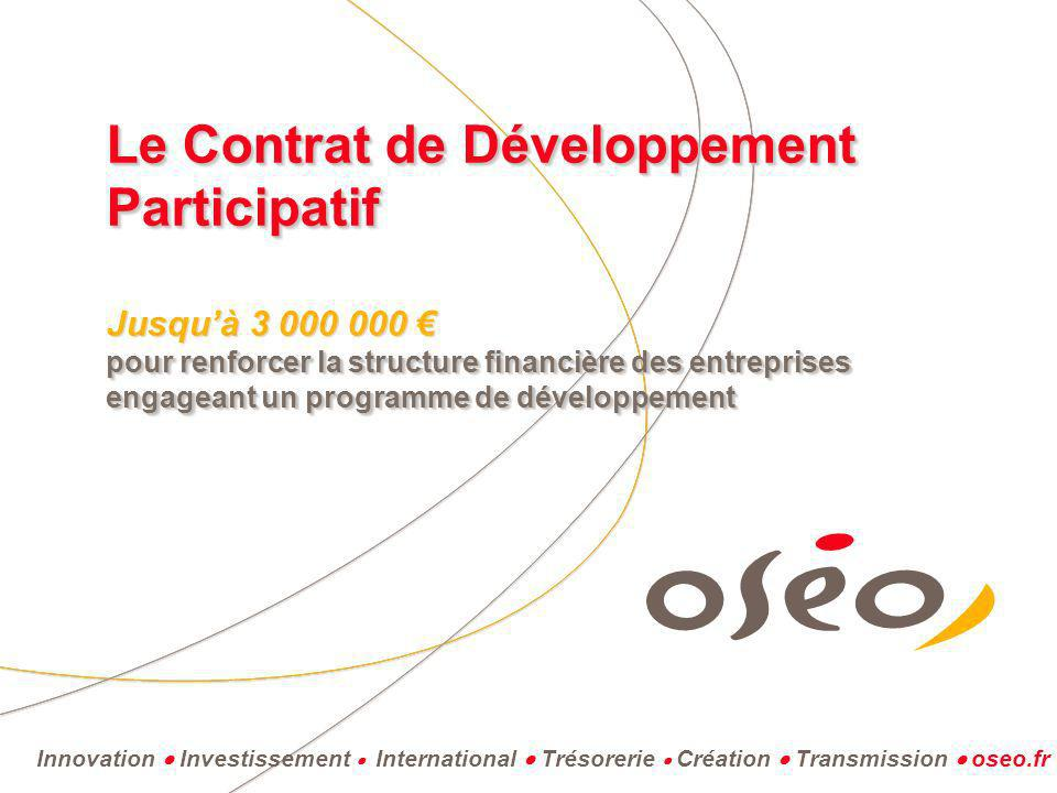 Le Contrat de Développement Participatif Jusqu'à 3 000 000 € pour renforcer la structure financière des entreprises engageant un programme de développement