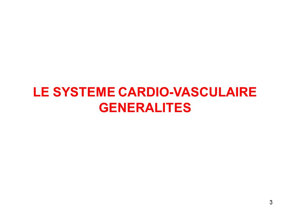 LE SYSTEME CARDIO-VASCULAIRE GENERALITES