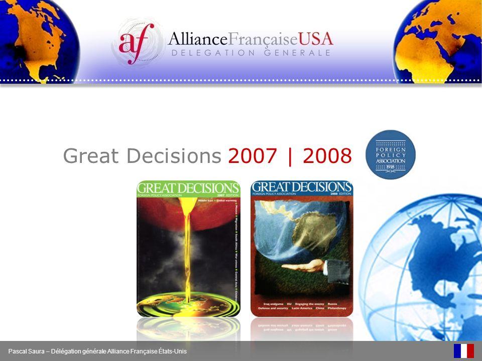 Great Decisions 2007 | 2008 Pascal Saura – Délégation générale Alliance Française États-Unis