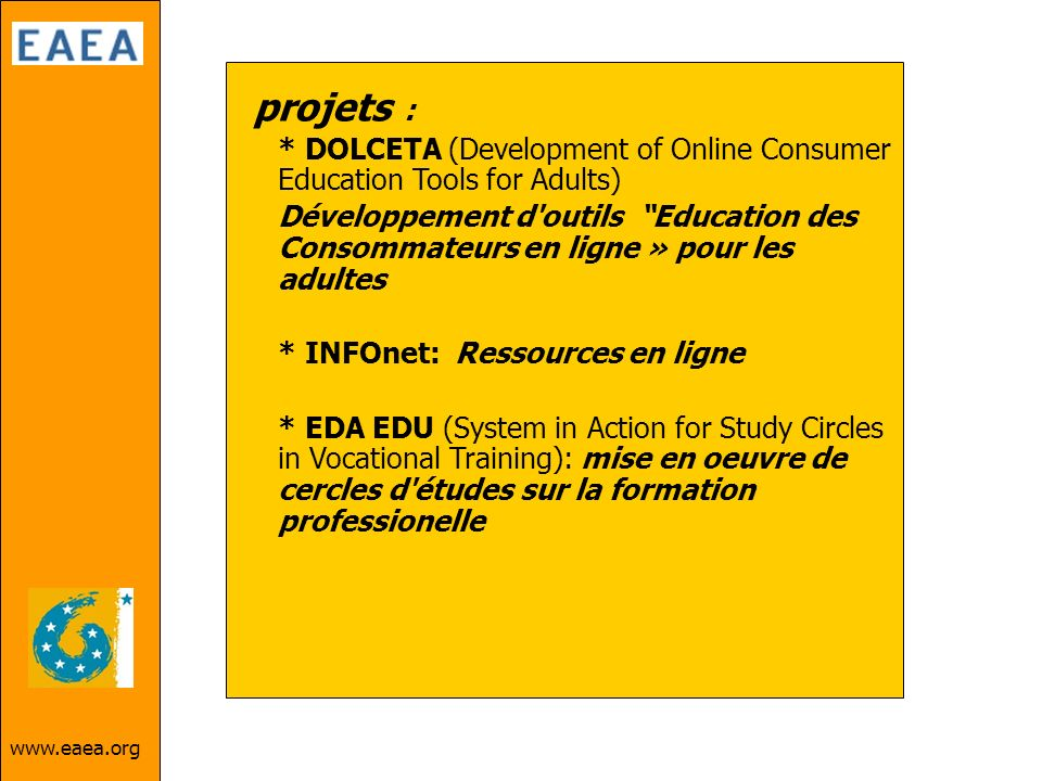 projets : * DOLCETA (Development of Online Consumer Education Tools for Adults)