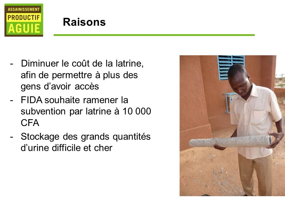 Raisons- Diminuer le coût de la latrine, afin de permettre à plus des gens d'avoir accès.
