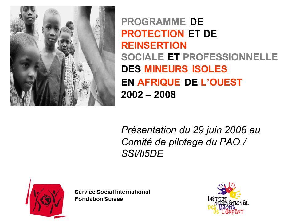 PROGRAMME DE PROTECTION ET DE REINSERTION SOCIALE ET PROFESSIONNELLE DES MINEURS ISOLES EN AFRIQUE DE L'OUEST 2002 – 2008 Présentation du 29 juin 2006 au Comité de pilotage du PAO / SSI/II5DE