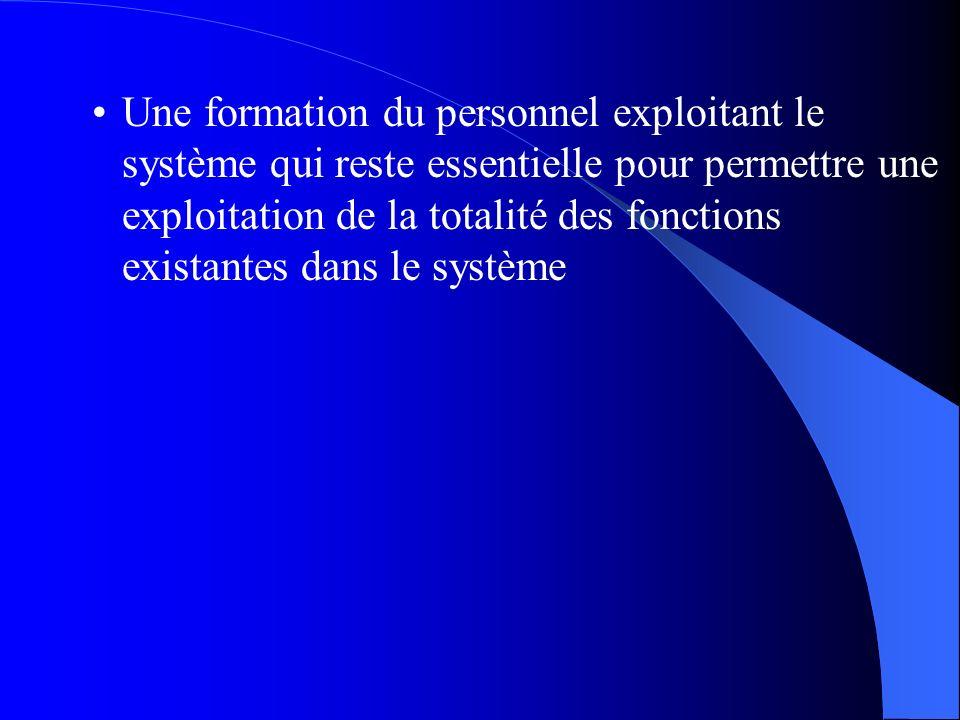 Une formation du personnel exploitant le système qui reste essentielle pour permettre une exploitation de la totalité des fonctions existantes dans le système