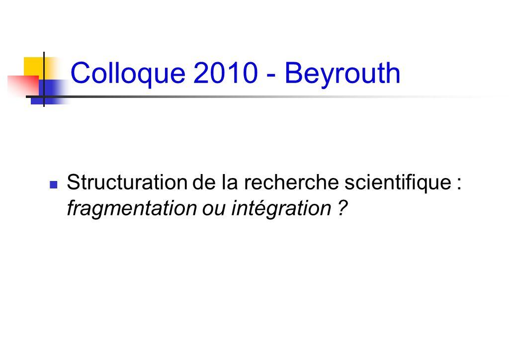 Colloque 2010 - Beyrouth Structuration de la recherche scientifique : fragmentation ou intégration