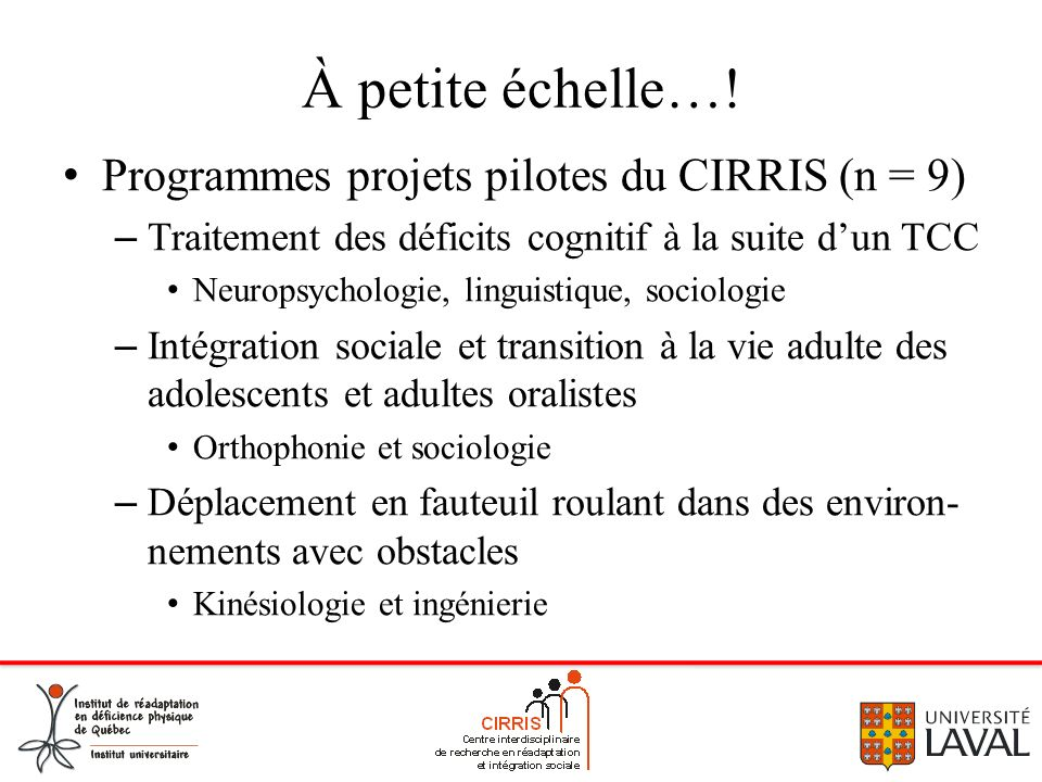 À petite échelle…! Programmes projets pilotes du CIRRIS (n = 9)