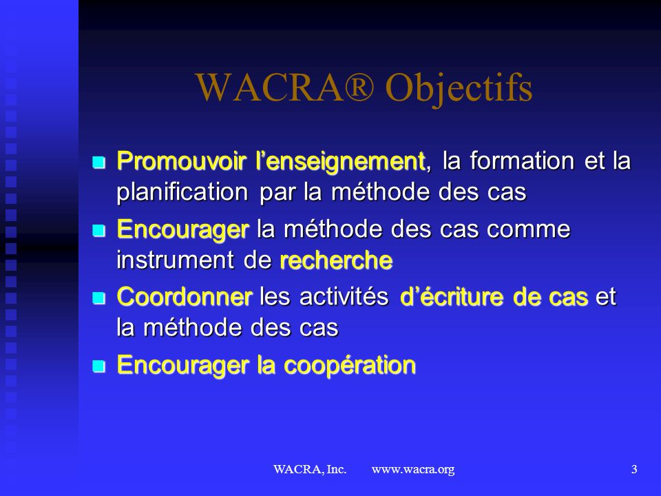 WACRA® ObjectifsPromouvoir l'enseignement, la formation et la planification par la méthode des cas.
