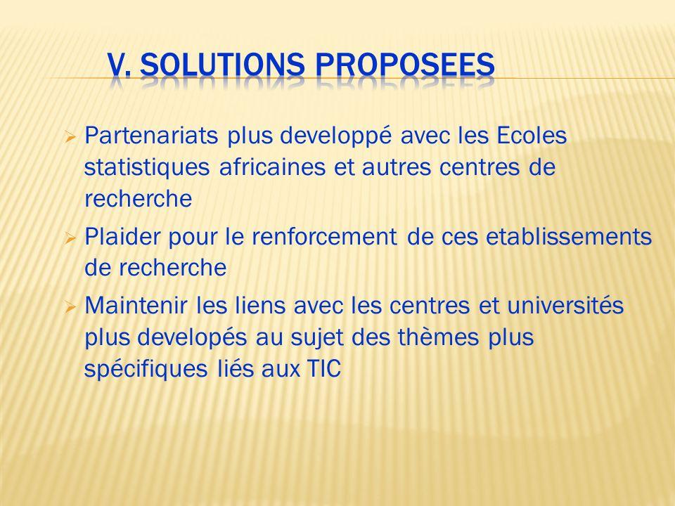 V. Solutions proposees Partenariats plus developpé avec les Ecoles statistiques africaines et autres centres de recherche.