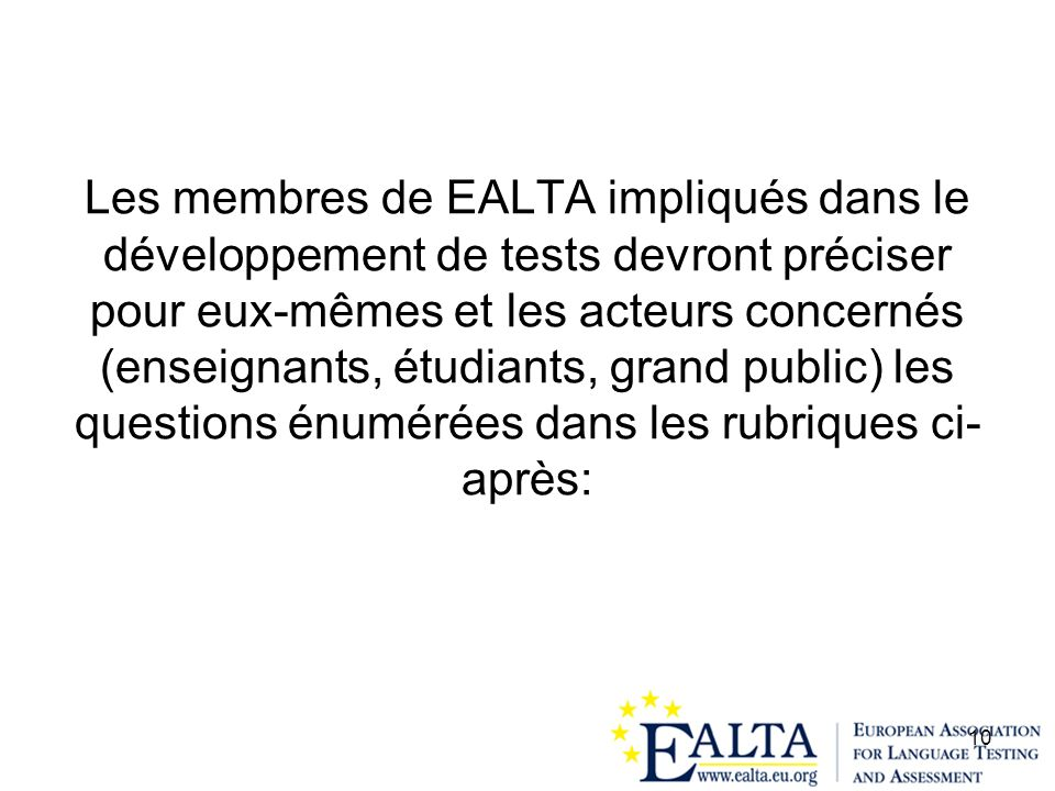 Les membres de EALTA impliqués dans le développement de tests devront préciser pour eux-mêmes et les acteurs concernés (enseignants, étudiants, grand public) les questions énumérées dans les rubriques ci-après: