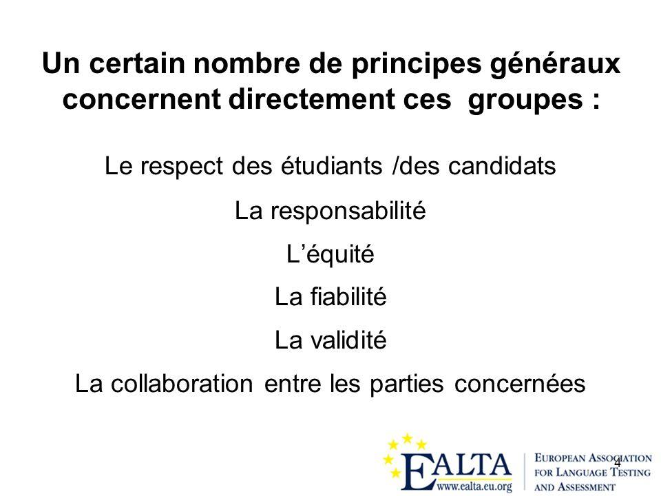 Un certain nombre de principes généraux concernent directement ces groupes :
