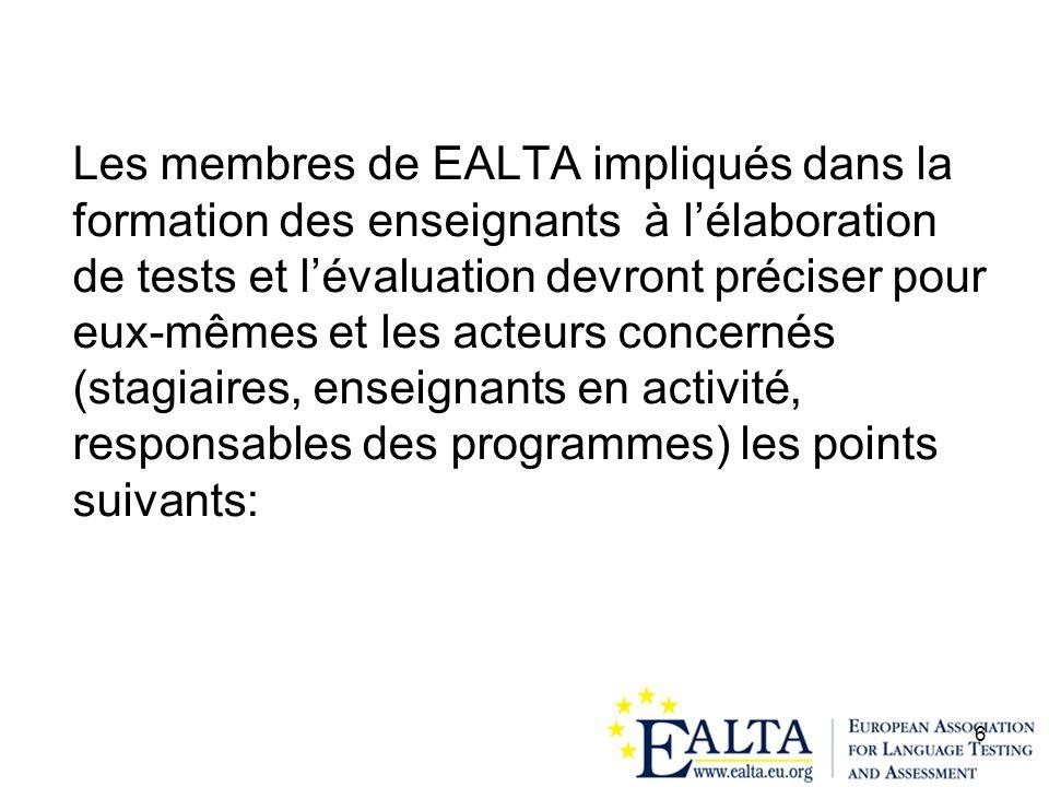 Les membres de EALTA impliqués dans la formation des enseignants à l'élaboration de tests et l'évaluation devront préciser pour eux-mêmes et les acteurs concernés (stagiaires, enseignants en activité, responsables des programmes) les points suivants: