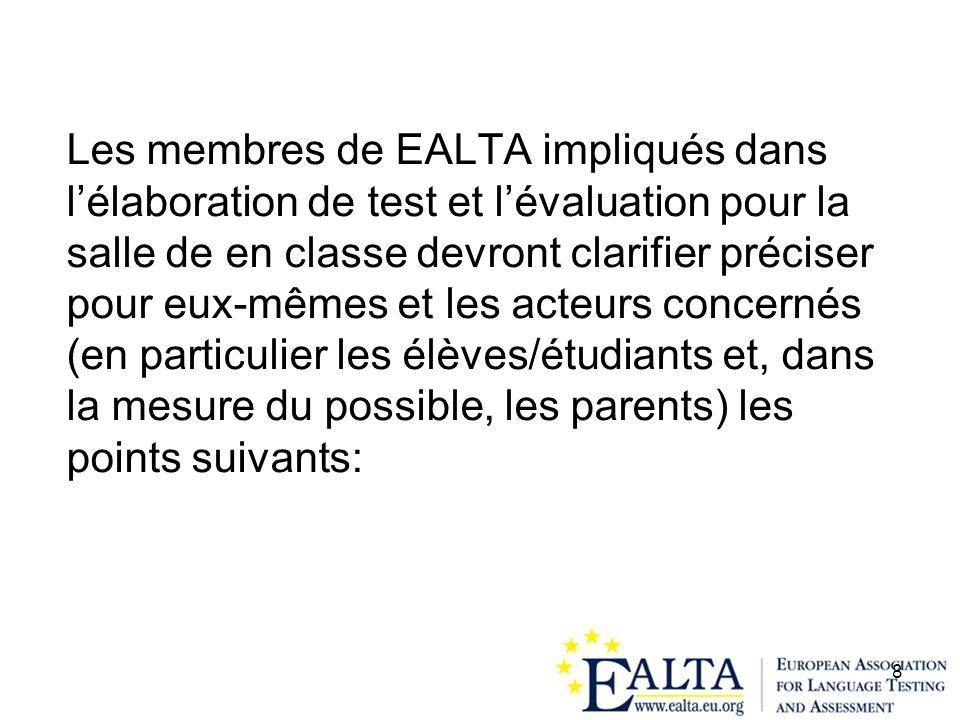 Les membres de EALTA impliqués dans l'élaboration de test et l'évaluation pour la salle de en classe devront clarifier préciser pour eux-mêmes et les acteurs concernés (en particulier les élèves/étudiants et, dans la mesure du possible, les parents) les points suivants: