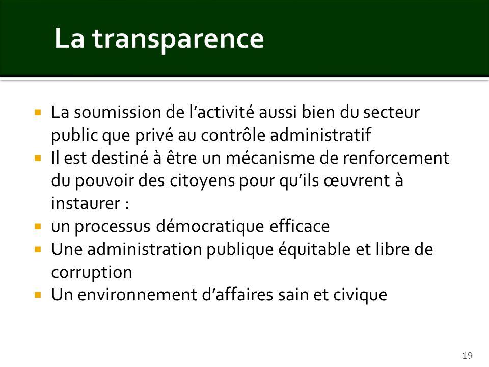 La transparenceLa soumission de l'activité aussi bien du secteur public que privé au contrôle administratif.