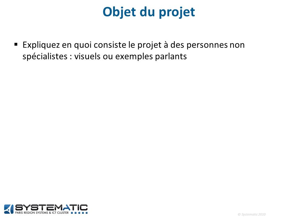 Objet du projet Expliquez en quoi consiste le projet à des personnes non spécialistes : visuels ou exemples parlants.