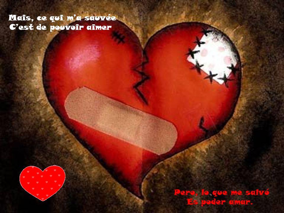 Mais, ce qui m'a sauvée C'est de pouvoir aimer Pero, lo que me salvó Es poder amar.