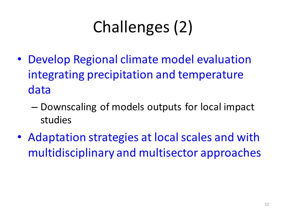 Challenges (2)Develop Regional climate model evaluation integrating precipitation and temperature data.
