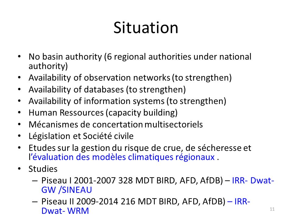 Situation No basin authority (6 regional authorities under national authority) Availability of observation networks (to strengthen)