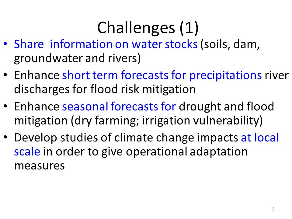 Challenges (1) Share information on water stocks (soils, dam, groundwater and rivers)