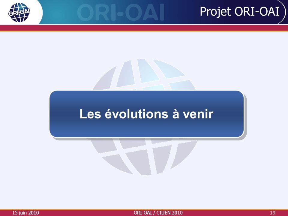Les évolutions à venir Projet ORI-OAI 15 juin 2010